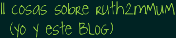 11 cosas sobre ruth2mMUM (yo y este BLOG)